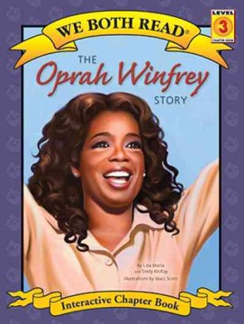 The Oprah Winfrey story /  by Lisa Maria and Sindy McKay ; illustrations by Marc Scott. - by Lisa Maria and Sindy McKay ; illustrations by Marc Scott.