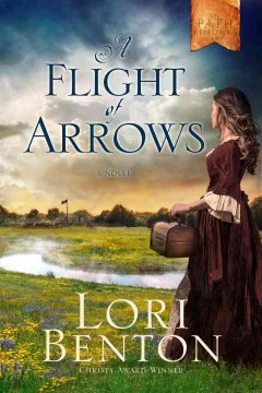 A flight of arrows : a novel / Lori Benton.