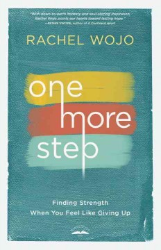 One more step : finding strength when you feel like giving up / Rachel Wojo.
