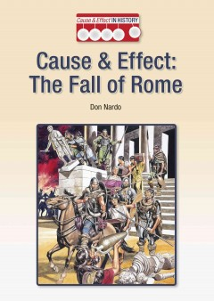 Cause & effect : the fall of Rome / by Don Nardo. - by Don Nardo.