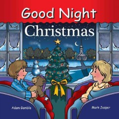 Good night Christmas /  written and produced by Adam Gamble and Mark Jasper ; illustrated by Cooper Kelly. - written and produced by Adam Gamble and Mark Jasper ; illustrated by Cooper Kelly.