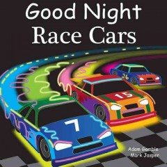 Good night race cars /  written and produced by Adam Gamble and Mark Jasper ; illustrated by Joe Veno. - written and produced by Adam Gamble and Mark Jasper ; illustrated by Joe Veno.