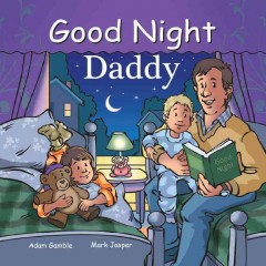 Good night daddy /  written and produced by Adam Gamble and Mark Jasper ; illustrated by Cooper Kelly. - written and produced by Adam Gamble and Mark Jasper ; illustrated by Cooper Kelly.