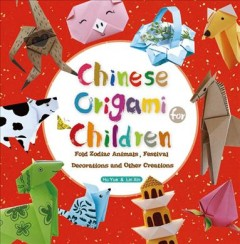 Origami for children : fold zodiac animals, festival blessings and Chinese-inspired creations / Hu Yue and Lin Xin ; translation by Kitty Lau. - Hu Yue and Lin Xin ; translation by Kitty Lau.