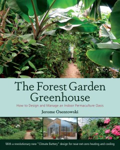 The forest garden greenhouse : how to design and manage an indoor permaculture oasis / Jerome Osentowski ; with contributions from Michael Thompson and Peter Bane, Creighton Hofeditz, Natalie Rae Fuller, Callie Maron. - Jerome Osentowski ; with contributions from Michael Thompson and Peter Bane, Creighton Hofeditz, Natalie Rae Fuller, Callie Maron.