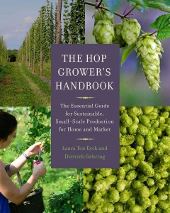 The hop grower's handbook : the essential guide for sustainable, small-scale production for home and market / Laura Ten Eyck and Dietrich Gehring.
