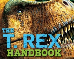 The T. Rex handbook /  Brian Switek ; illustrated by Julius Csotonyi. - Brian Switek ; illustrated by Julius Csotonyi.