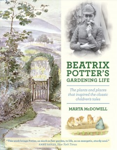 Beatrix Potter's gardening life : the plants and places that inspired the classic children's tales / Marta McDowell. - Marta McDowell.