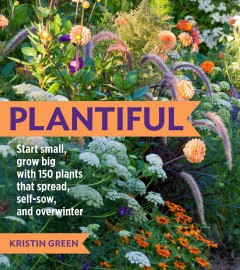 Plantiful : start small, grow big with 150 plants that spread, self-sow, and overwinter / Kristin Green. - Kristin Green.