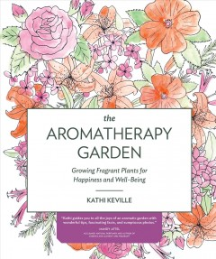 The aromatherapy garden : growing fragrant plants for happiness and well-being / Kathi Keville. - Kathi Keville.