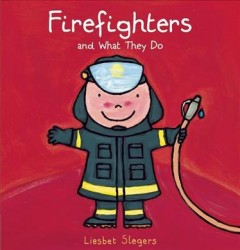 Firefighters and what they do /  Liesbet Slegers. - Liesbet Slegers.