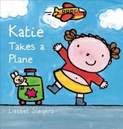 Katie takes a plane /  Liesbet Slegers ; [translated from the Dutch by Clavis Publishing]