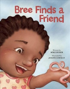 Bree finds a friend - written by Mike Huber ; illustrated by Joseph Cowman.