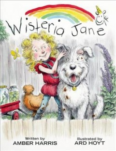 Wisteria Jane /  written by Amber Harris, illustrated by Ard Hoyt. - written by Amber Harris, illustrated by Ard Hoyt.