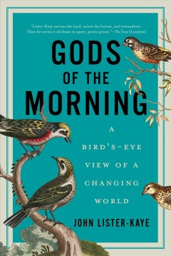 Gods of the morning : a bird's eye view of a changing world / John Lister-Kaye. - John Lister-Kaye.