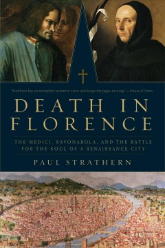 Death in Florence : the Medici, Savonarola, and the battle for the soul of a renaissance city / Paul Strathern. - Paul Strathern.