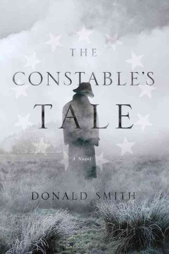 The constable's tale : a novel of colonial America / Donald Smith.