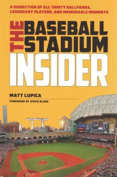 The baseball stadium insider : a dissection of all thirty ballparks, legendary players, and memorable moments / Matt Lupica ; foreword by Steve Blass. - Matt Lupica ; foreword by Steve Blass.