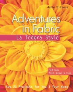 Adventures in fabric : La Todera style : sew 20 projects for you & your home / Julie M. Creus.