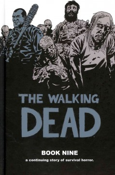 The walking dead book 9 : a continuing story of survival horror / writer, Robert Kirkman ; artists, Charlie Adlard, Cliff Rathburn. - writer, Robert Kirkman ; artists, Charlie Adlard, Cliff Rathburn.