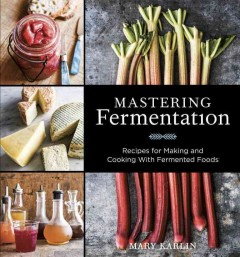 Mastering fermentation : recipes for making and cooking with fermented foods / Mary Karlin ; photography by Ed Anderson. - Mary Karlin ; photography by Ed Anderson.