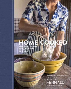 Home cooked : essential recipes for a new way to cook / Anya Fernald with Jessica Battilana. - Anya Fernald with Jessica Battilana.
