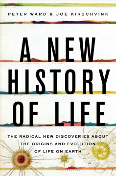 A new history of life : the radical new discoveries about the origins and evolution of life on earth / Peter Ward & Joe Kirschvink. - Peter Ward & Joe Kirschvink.