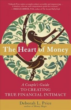 The heart of money : a couple's guide to creating true financial intimacy / Deborah L. Price. - Deborah L. Price.