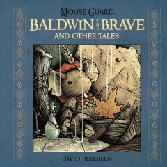 Mouse Guard : Baldwin the Brave and other tales / stories & art by David Petersen.
