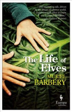 The life of elves /  by Muriel Barbery ; translated from the French by Alison Anderson.