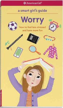 A smart girl's guide, worry : how to feel less stressed and have more fun / by Judy Woodburn and Nancy Holyoke ; illustrated by Brenna Vaughan. - by Judy Woodburn and Nancy Holyoke ; illustrated by Brenna Vaughan.