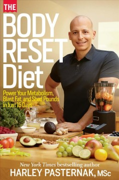 The body reset diet : power your metabolism, blast fat and shed pounds in just 15 days / Harley Pasternak with Laura Moser. - Harley Pasternak with Laura Moser.