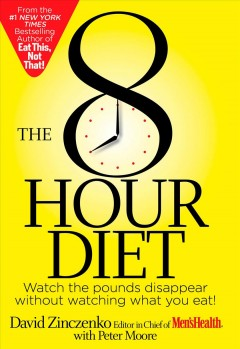 The 8 hour diet : watch the pounds disappear without watching what you eat! / David Zinczenko with Peter Moore. - David Zinczenko with Peter Moore.