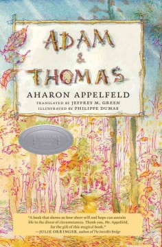 Adam and Thomas /  by Aharon Appelfeld ; translated from Hebrew by Jeffrey Green ; illustrated by Philippe Dumas. - by Aharon Appelfeld ; translated from Hebrew by Jeffrey Green ; illustrated by Philippe Dumas.