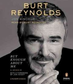 But enough about me : a memoir / Burt Reynolds ; and Jon Winokur. - Burt Reynolds ; and Jon Winokur.