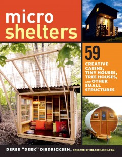 Microshelters : 59 creative cabins, tiny houses, tree houses, and other small structures / Derek