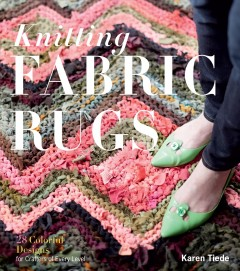 Knitted fabric rugs : 28 colorful designs for crafters of every level / Karen Tiede.