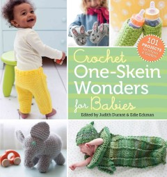 Crochet one-skein wonders for babies /  edited by Judith Durant & Edie Eckman ; photography by Geneve Hoffman. - edited by Judith Durant & Edie Eckman ; photography by Geneve Hoffman.
