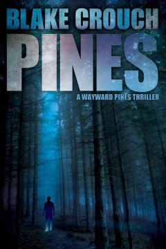 Pines : a novel / by Blake Crouch. - by Blake Crouch.