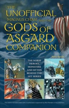 The unofficial Magnus Chase and the Gods of Asgard companion : the Norse heroes, monsters and myths behind the hit series / Peter Aperlo. - Peter Aperlo.