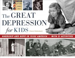 The Great Depression for kids : hardship and hope in 1930s America ; with 21 activities / Cheryl Mullenbach. - Cheryl Mullenbach.