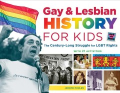 Gay & lesbian history for kids : the century-long struggle for LGBT rights, with 21 activities / Jerome Pohlen. - Jerome Pohlen.