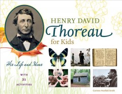 Henry David Thoreau for kids : his life and ideas, with 21 activities / Corinne Hosfeld Smith. - Corinne Hosfeld Smith.