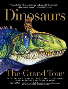 Dinosaurs the grand tour : everything worth knowing about dinosaurs from Aardonyx to Zuniceratops / Keiron Pim with field notes by Jack Horner ; illustrated by fabio Pastori. - Keiron Pim with field notes by Jack Horner ; illustrated by fabio Pastori.