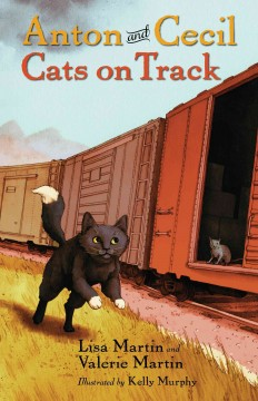 Anton and Cecil : cats on track / by Lisa Martin and Valerie Martin ; illustrated by Kelly Murphy. - by Lisa Martin and Valerie Martin ; illustrated by Kelly Murphy.