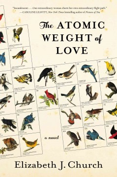 The atomic weight of love : a novel / by Elizabeth J. Church. - by Elizabeth J. Church.
