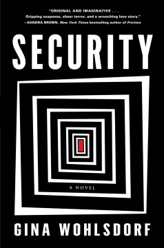 Security : a novel / by Gina Wohlsdorf. - by Gina Wohlsdorf.