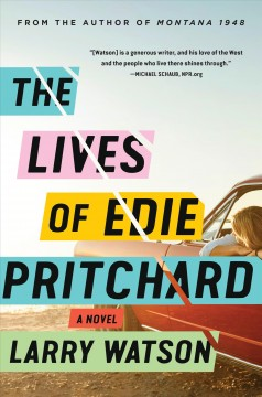 The lives of Edie Pritchard : a novel / Larry Watson. - Larry Watson.