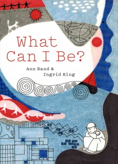 What can I be? /  by Ann Rand & Ingrid King. - by Ann Rand & Ingrid King.