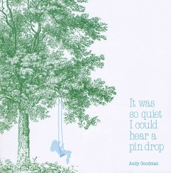 It was so quiet I could hear a pin drop /  Andy Goodman. - Andy Goodman.